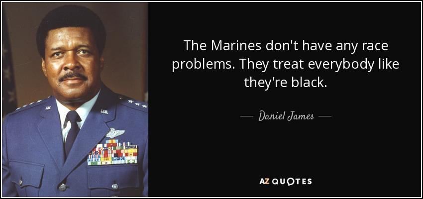 quote-the-marines-don-t-have-any-race-problems-they-treat-everybody-like-they-re-black-daniel-james-76-80-34.jpg